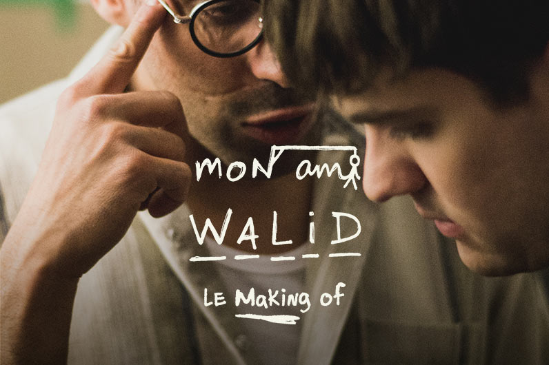 Mon ami Walid - Le « making of »