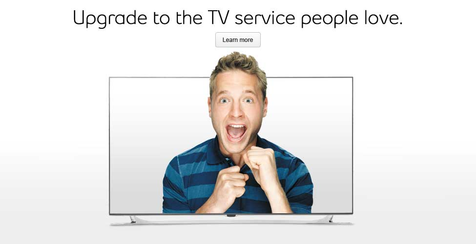 Upgrade to the TV service people love.