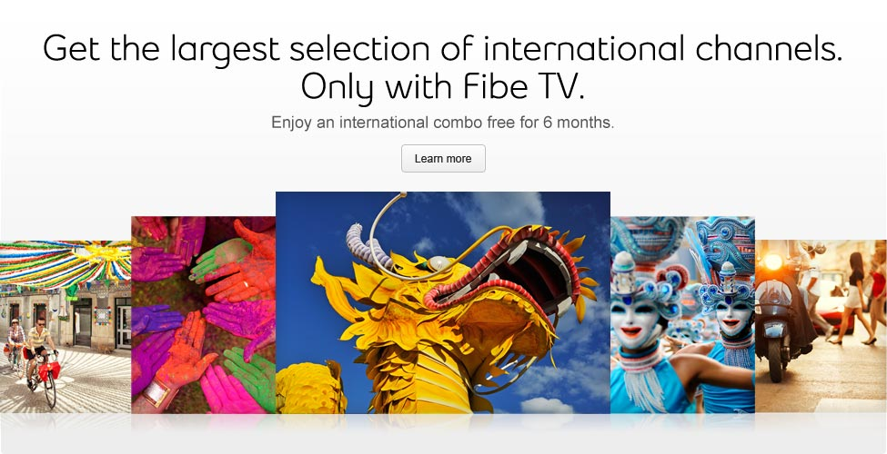 Get the largest selection of international channels. Only with Fibe TV.