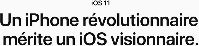 iOS 11. Un iPhone révolutionnaire mérite un iOS visionnaire.