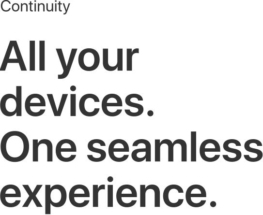 Continuity: works seamlessly with your other devices
