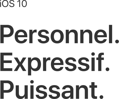 iOS 10 – Personnel. Expressif. Puissant.